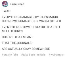 It was kind of funny because throughout the series we thought the journals was the most important thing in the world, and then Bill just burned them.