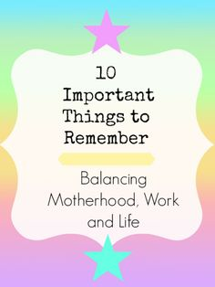 Balancing motherhood, work, and life.  Ten tips to keep your sanity and make sure you're doing the best for your child too!