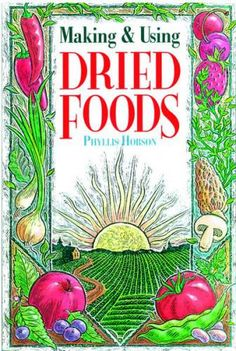 Making & Using Dried Foods by Phyllis Hobson. Dry and store fruits, vegetables, grains, meats, and herbs. Food Dryer, Bread Soup, Dried Vegetables, Veggies, Fruit Roll Ups, Kinds Of Fruits, Mother Earth News, Gluten Free Pizza, Dehydrated Food