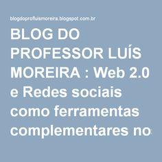 BLOG DO PROFESSOR LUÍS MOREIRA : Web 2.0 e Redes sociais como ferramentas complementares nos ambientes virtuais de aprendizagem.
