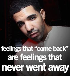 feelings that never go away.. drake quote