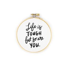Life is tough, but so are YOU.