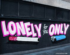 lonely for you only quotes quote art cool cigarette sad graffiti street lovequotes spraypaint lovequote brokenhearted streetart lighter