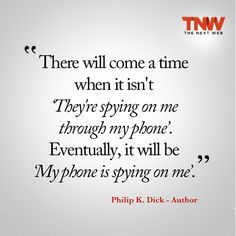 A quote from the author Philip K. Dick.... A man ahead of his time?