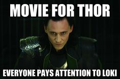 Let's be honest here, Loki had the most heartbreaking story, he's the most troubled, and has the most to prove. For goodness sakes his so-called father tells him he's adopted and then falls asleep! Now, you tell me, who should we pay more attention to?...yeah and tommy dear is cute. That doesn't hurt.