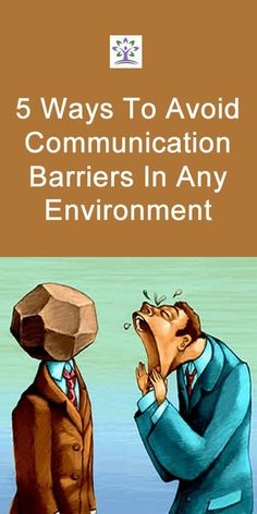 This website has 5 methods on how to effectively avoid communication barrier. This is a great read and is very useful