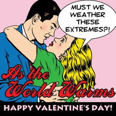 Happy Valentine's Day! Thanks for all you're doing to stop the world from warming.