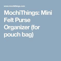MochiThings: Mini Felt Purse Organizer (for pouch bag)