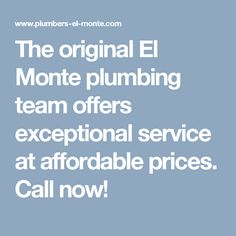 The original El Monte plumbing team offers exceptional service at affordable prices. Call now!