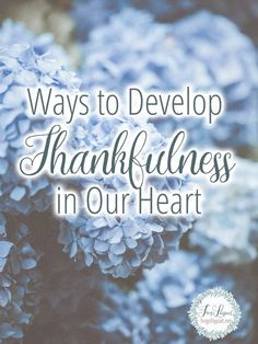 Are you finding yourself not thankful? 6 Ways to Develop Thankfulness in Our Heart. #thankful #spiritualgrowth