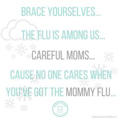 Flu season is in full effect.  Everyone in the family can be sick and mama has to care for everyone. But when MAMA[BARE] catches the flu... No one cares. Still expected to take care of everyone and everything! Smh. Mark my words!! Mommy Flu = Boycott Mommy  Then we shall see who cares!