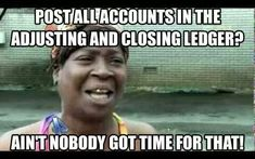 "Accounting humor ""Ain't nobody got time for that!"""