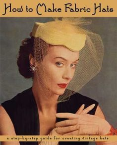 How to Make Fabric Hats -- A Step-by-Step Guide for Creating Vintage Hats by Marianne Townsend Taylor,  http://www.amazon.com/gp/product/1936049112?ie=UTF8=213733=393177=1936049112=shr=abacusonlines-20 via @Amazon.com