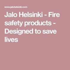 Jalo Helsinki - Fire safety products - Designed to save lives