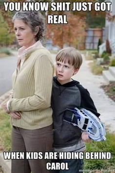 You know shit just got real when kids are hiding behind Carol! XD