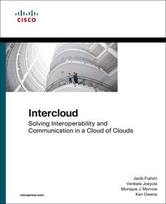 Intercloud: Solving Interoperability and Communication in a Cloud of Clouds, publishing end of June. The complete guide to Cisco® Intercloud: use cases, planning, and deployment Using Cisco Intercloud technologies, you can seamlessly integrate private, hybrid, and public clouds–securely providing the right resources at will, with consistent control.
