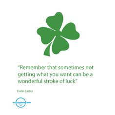 Remember that sometimes not getting what you want can be a wonderful stroke of luck. #dalailama