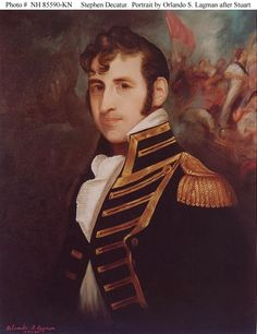 Commodore Stephen Decatur was officer in the US Navy during the the Barbary Wars and War of 1812 who gained fame when he captured HMS Macedonian. Barbary Wars, Barbary Coast, Royal Navy Officer, Master And Commander, Sea Captain, War Of 1812, Naval History, American Revolutionary War
