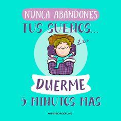 Nunca abandones tus sueños: duerme 5 minutos más. #humor #frases #divertidas #graciosas #risas #chistosas