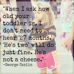 18 hilariously true quotes about toddlers. Toddler Quotes, Toddler Humor, Quotable Quotes, True Quotes, Funny Quotes, George Carlin, Teacher Quotes, Parenting Quotes, Funny Kids