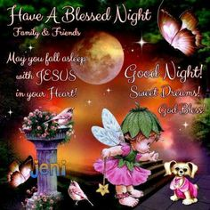 Have a blessed night.Good night!