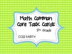 This common core resource contains 20 task cards specifically written for and aligned to CCSS 5.NBT.4. 5.NBT.4. Use place value understanding t...