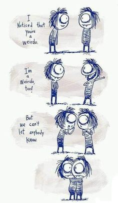 """""""I notice that you're a weirdo. I'm a weirdo too! But we can't let anybody know.""""  Quotes   Inspiration   Motivation   Life   Friends   Love   Cute   Doodle Art ~B"""