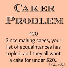 "Tell me I""m not the only one.. #cakestyle #cakerproblems"