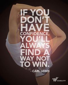 """If you don't have confidence, you'll always find a way not to win."" –Carl Lewis Crazy to think about. Cheerleading Quotes, Gymnastics Quotes, Cheer Quotes, Sport Quotes, True Quotes, Great Quotes, Motivational Quotes, Inspirational Quotes, Gymnastics Stuff"