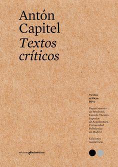 Textos críticos / Antón Capitel.-- Madrid : Asimétricas, 2017.