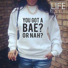 You Got a Bae or Nah shirt sweatshirt Fashion Dope Swag Fresh Tumblr T-Shirt London Milan Paris Statement Blogger on Etsy, $24.99