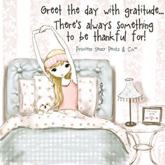Greet the day with gratitude. There's always something to be thankful for. ~ Princess Sassy Pants & Co Sassy Quotes, Cute Quotes, Girly Quotes, Sassy Sayings, Girl Sayings, Unique Quotes, Positive Thoughts, Positive Quotes, Happy Thoughts