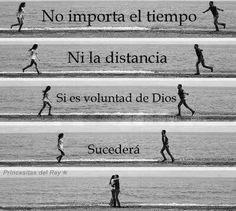 No importa el tiempo... Ni la distancia.  Si es la voluntad de Dios, Sucederá!