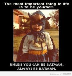 Always be Batman!!!