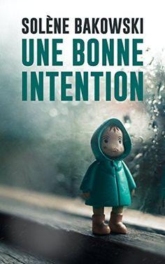 Une bonne intention de Solène Bakowski Reading Online, Books Online, Good Books, My Books, Hilario, C'est Bon, Thriller, Kindle, This Book