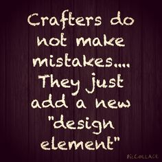 Of course we do! That's what makes us creative!!!