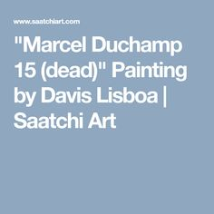 """Saatchi Art is pleased to offer the painting, """"Marcel Duchamp 15 (dead),"""" by Davis Lisboa. Original Painting: Oil on Canvas. Size is 0 H x 0 W x 0 in. Museum Branding, Marcel Duchamp, Museum Of Contemporary Art, Photorealism, World Cultures, Oil On Canvas, Saatchi Art, Original Paintings"""