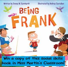 Win a copy of Being Frank, a new social skills book for your classroom or home!  All you have to do to enter is leave a comment on the blog post, joining in on our discussion!