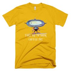 Take Me to Your Coffee Pot  - Mens -  American Apparel Tee  Shirt Available at JustinCaseDeck.com