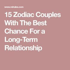 15 Zodiac Couples With The Best Chance For a Long-Term Relationship