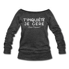 Pull Femme col bateau de Bella - T'inquiète je gère - Sans Pression - Pull Femme col bateau de Bella Non mais t'inquiète, je gère, et sans pression.C'est qui le BOSS ? C'est Bibi ! Alors laisse moi faire, ça va bien se passer. Idéal pour un cadeau, pensez y, vous allez gérer. #pull #pullfemme #bella #fashion #shopping #typographie #deco #decoration #mode #idéedeco #cadeaunoel #noel #cadeauoriginal #fashion #t'inquiete #jegere
