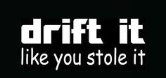 Drift It Like You Stole It Funny Decal Stickers - Choose Color and Size