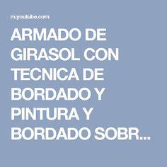 ARMADO DE GIRASOL CON TECNICA DE BORDADO Y PINTURA Y BORDADO SOBRE HUMEDO - YouTube