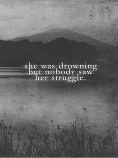 she was drowning but noone saw her struggle