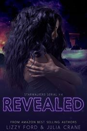Revealed (Starwalkers Serial #4) by Lizzy Ford and Julia Crane