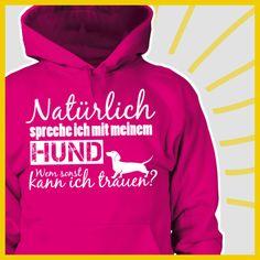 Naturlich Spreche ich mit meinem hund - Wem sonst Kann ich trauen?  COOLES SHIRT, EXKLUSIVES MOTIV, LUSTIGER SPRUCH! Unser lustiges Hunde Sprüche Shirt / Hoodie ist das ideale Geschenk für Hundehalter, Hundebesitzer, Frauen & Frauchen!  Hund / Hundeshirt / Funshirt / Hundesprüche-Shirt / Spruch-Shirt / Motiv-Shirt / T-Shirt Motive / Langarmshirt / Ladyshirt / Top / Sweatshirt / Hoodie / Kapuzenshirt / Kapuzenpullover / Damen Hoodie / Pullover Bluse
