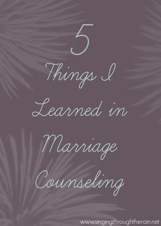 5 Things I Learned in Marriage Counseling - Singing through the Rain