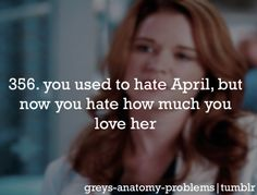 #356 you used to hate april. but now you hate how much you love her. #greysanatomyproblems