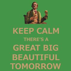 """Keep calm there's a great big beautiful tomorrow"" From Carousel of Progress in Walt Disney World in Orlando, Florida"