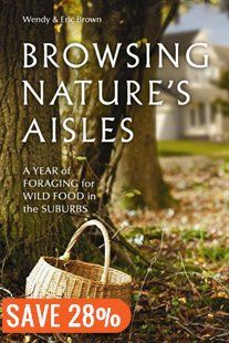 Browsing Nature's Aisles: A year of foraging for wild food in the suburbs Book by Wendy Brown   Trade Paperback   chapters.indigo.ca